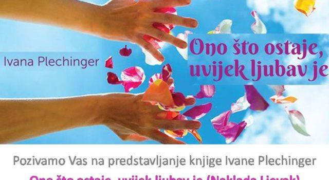 Predstavljanje knjige Ivane Plechinger 'Ono što ostaje, uvijek ljubav je'